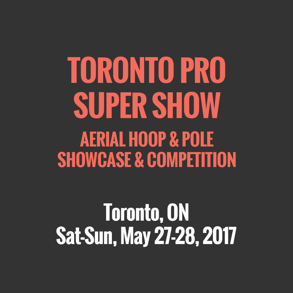 Toronto Pro Super Show Aerial Hoop & Pole Showcase & Competition